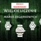 Wielkie liczenie marek zegarkowych pro watches
